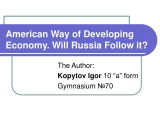 American Way of Developing Economy. Will Russia Follow it ?