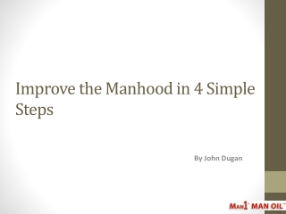 Improve the Manhood in 4 Simple Steps