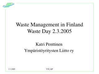 Waste Management in Finland Waste Day 2.3.2005