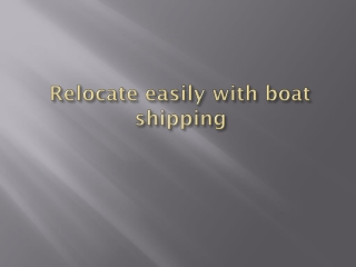 Relocate easily with boat shipping