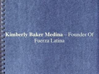 Kimberly Baker Medina – Founder Of Fuerza Latina