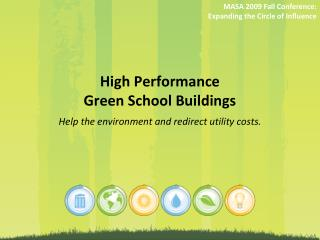 High Performance  Green School Buildings Help the environment and redirect utility costs.