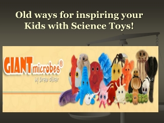 Old ways for inspiring your Kids with Science Toys!