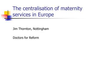 The centralisation of maternity services in Europe