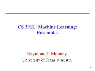 CS 391L: Machine Learning: Ensembles