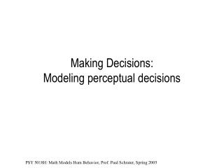 Making Decisions:   Modeling perceptual decisions