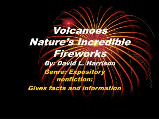 Volcanoes Nature's Incredible Fireworks By: David L. Harrison