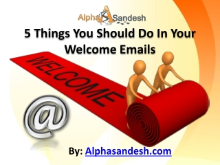 5 Things You Should Do In Your Welcome Emails