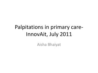 Palpitations in primary care- InnovAit, July 2011