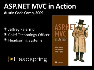 ASP.NET MVC in  Action Austin Code Camp, 2009