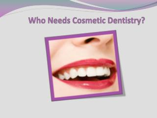 who needs cosmetic dentistry?