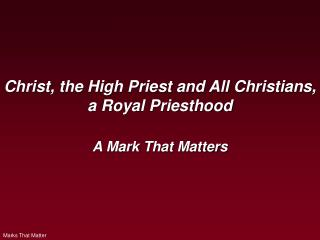 Christ, the High Priest and All Christians, a Royal Priesthood