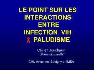 LE POINT SUR LES INTERACTIONS  ENTRE INFECTION  VIH    PALUDISME