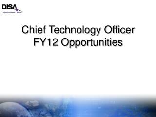 Chief Technology Officer FY12 Opportunities