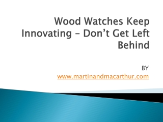 Wood Watches Keep Innovating – Don't Get Left Behind