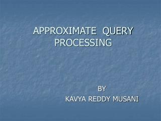 APPROXIMATE  QUERY  PROCESSING