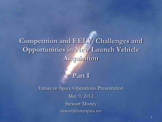 Competition and EELV: Challenges and Opportunities in New Launch Vehicle Acquisition  Part I