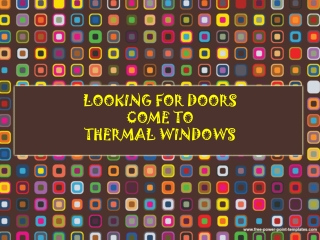 LOOKING FOR DOORS COME TO THERMAL WINDOWS