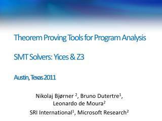 Theorem Proving Tools for Program  Analysis SMT Solvers:  Yices  & Z3 Austin, Texas 2011