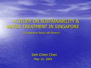 A STUDY ON SUSTAINABILITY & WATER TREATMENT IN SINGAPORE  (Comparative Study with Boston)
