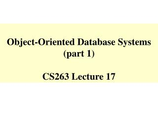 Object-Oriented Database Systems (part 1) CS263 Lecture 17