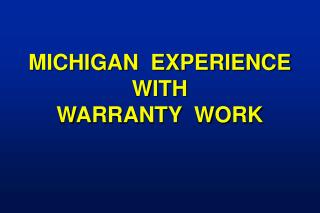 MICHIGAN  EXPERIENCE WITH WARRANTY  WORK