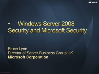 •	Windows Server 2008 Security and Microsoft Security