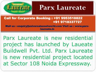parx laureate noida sector 108 @ call 9953518822, 9718337727