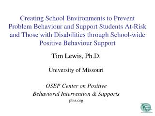 Tim Lewis, Ph.D.  University of Missouri OSEP Center on Positive  Behavioral Intervention & Supports pbis.org