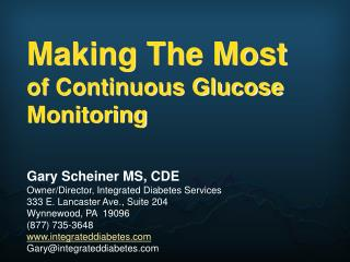 Making The Most  of Continuous Glucose Monitoring Gary Scheiner MS, CDE Owner/Director, Integrated Diabetes Services 333