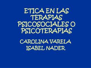 ETICA EN LAS TERAPIAS PSICOSOCIALES O PSICOTERAPIAS