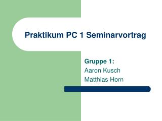 Praktikum PC 1 Seminarvortrag
