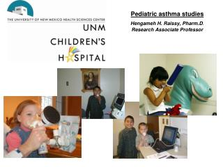 Pediatric asthma studies Hengameh H. Raissy, Pharm.D . Research Associate Professor