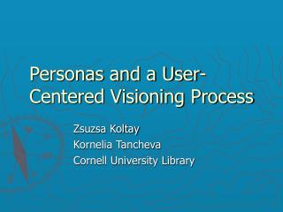 Personas and a User-Centered Visioning Process