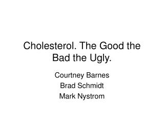 Cholesterol. The Good the Bad the Ugly.