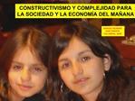 CONSTRUCTIVISMO Y COMPLEJIDAD PARA LA SOCIEDAD Y LA ECONOM A DEL MA ANA