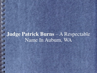 Judge Patrick Burns – A Respectable Name In Auburn, WA
