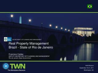 Real Property Management Brazil - State of Rio de Janeiro Francisco Caldas DEPUTY SECRETARY OF PLANNING AND MANAGEMENT R