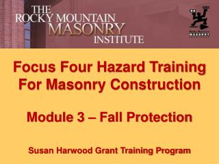 Focus Four Hazard Training For Masonry Construction Module 3 – Fall Protection Susan  Harwood  Grant Training Program