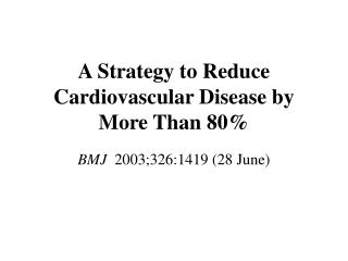 A Strategy to Reduce Cardiovascular Disease by More Than 80%