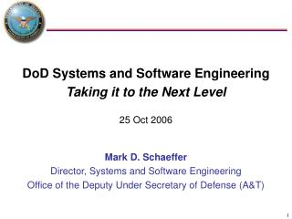 DoD Systems and Software Engineering Taking it to the Next Level  25 Oct 2006