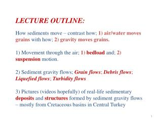 LECTURE OUTLINE: How sediments move – contrast how;  1) air/water moves grains  with how;  2) gravity moves grains.