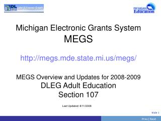 Michigan Electronic Grants System MEGS http://megs.mde.state.mi.us/megs/ MEGS Overview and Updates for 2008-2009 DLEG Ad