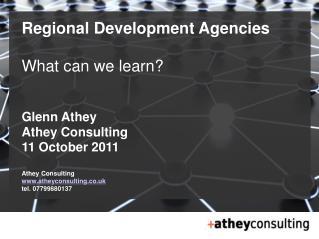 Regional Development Agencies What can we learn? Glenn Athey Athey Consulting 11 October 2011 Athey Consulting www.athey