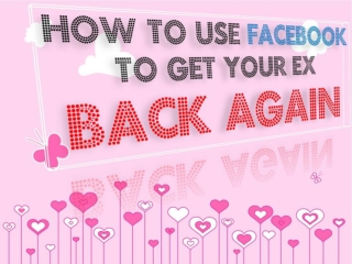 How to Use Facebook to Get Your Ex Back Again