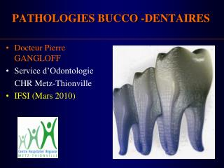 PATHOLOGIES BUCCO -DENTAIRES
