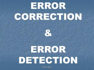 ERROR CORRECTION &  ERROR DETECTION