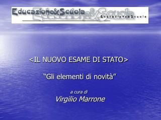 """<IL NUOVO ESAME DI STATO> """"Gli elementi di novità"""" a cura di Virgilio Marrone"""