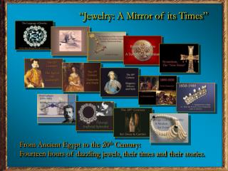 From Ancient Egypt to the 20 th  Century: Fourteen hours of dazzling jewels, their times and their stories.