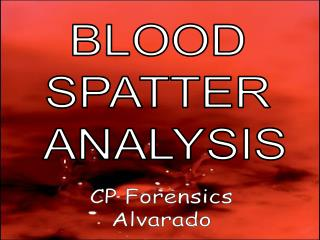 BLOOD  SPATTER  ANALYSIS